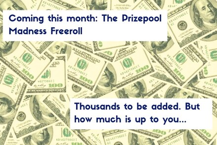 Attention freeroll players: We're adding thousands to New Prizepool Madness Freeroll this month. How much? That's up to you...